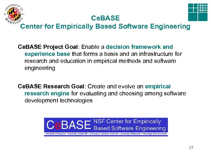 Ce. BASE Center for Empirically Based Software Engineering Ce. BASE Project Goal: Enable a