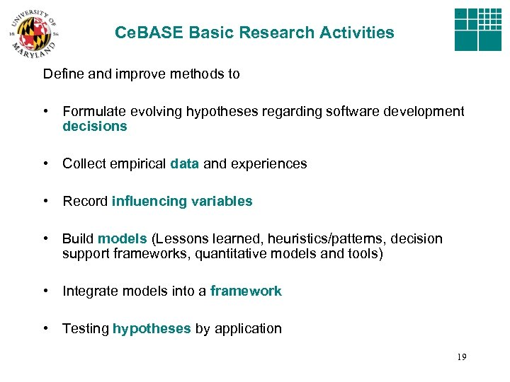 Ce. BASE Basic Research Activities Define and improve methods to • Formulate evolving hypotheses