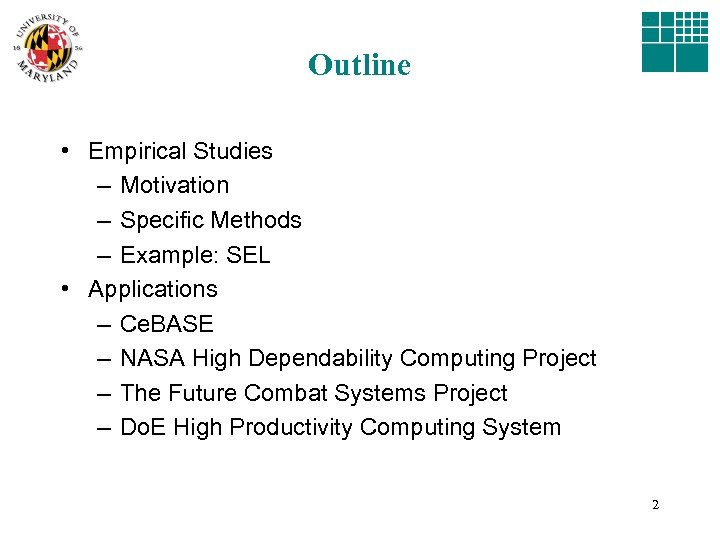 Outline • Empirical Studies – Motivation – Specific Methods – Example: SEL • Applications