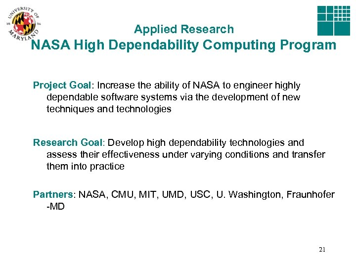 Applied Research NASA High Dependability Computing Program Project Goal: Increase the ability of NASA
