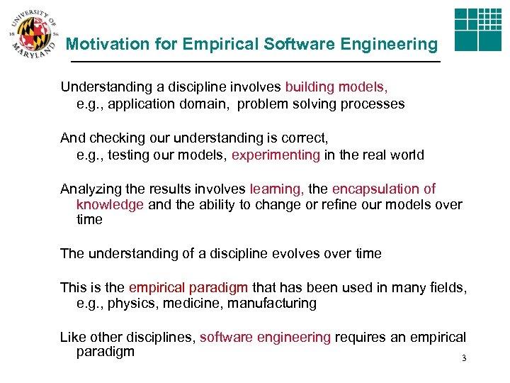 Motivation for Empirical Software Engineering Understanding a discipline involves building models, e. g. ,
