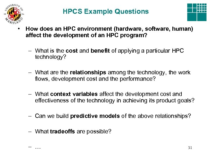 HPCS Example Questions • How does an HPC environment (hardware, software, human) affect the