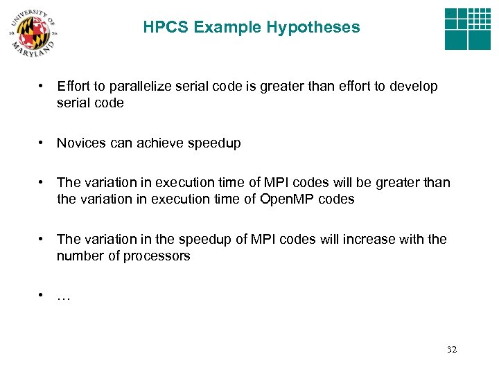 HPCS Example Hypotheses • Effort to parallelize serial code is greater than effort to