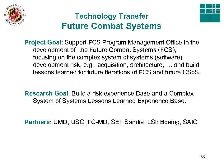 Technology Transfer Future Combat Systems Project Goal: Support FCS Program Management Office in the