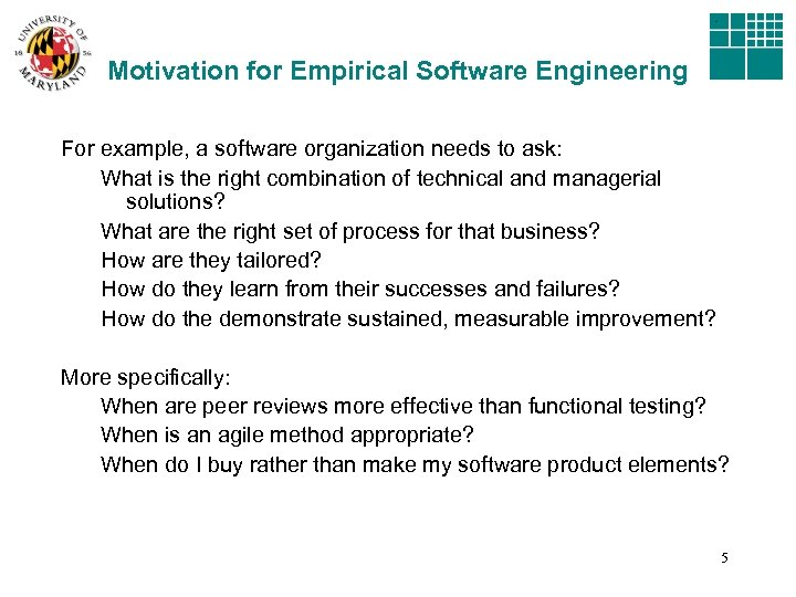 Motivation for Empirical Software Engineering For example, a software organization needs to ask: What