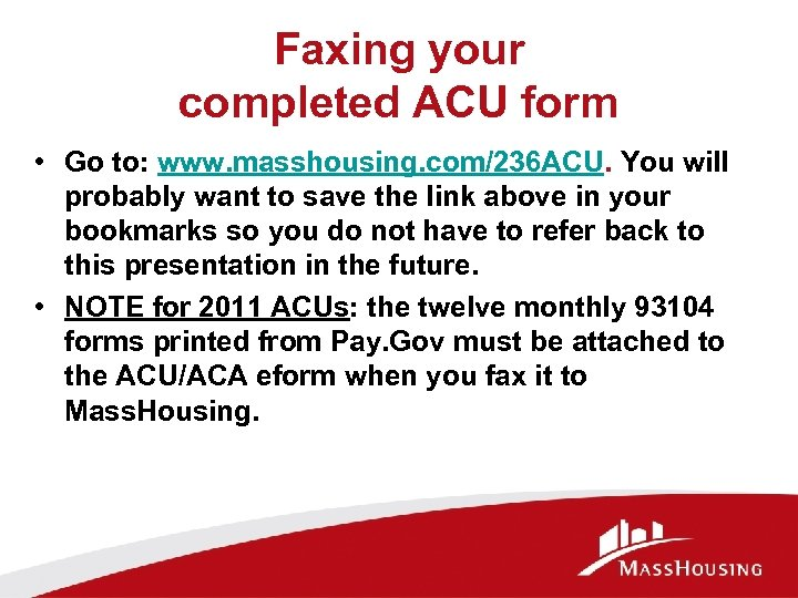 Faxing your completed ACU form • Go to: www. masshousing. com/236 ACU. You will