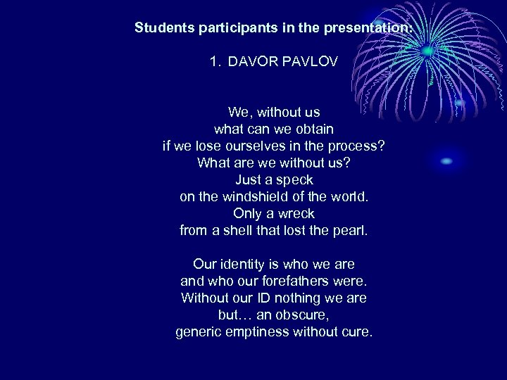 Students participants in the presentation: 1. DAVOR PAVLOV We, without us what can we