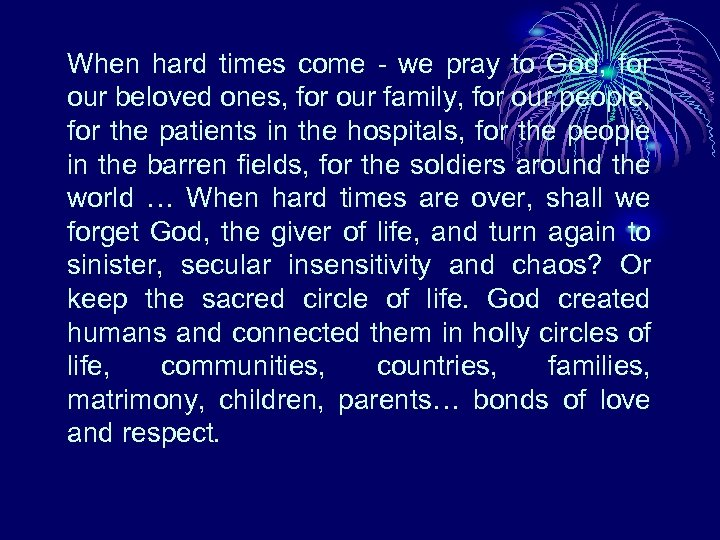 When hard times come - we pray to God, for our beloved ones, for
