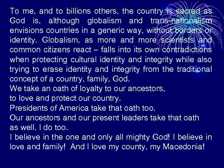 To me, and to billions others, the country is sacred as God is, although