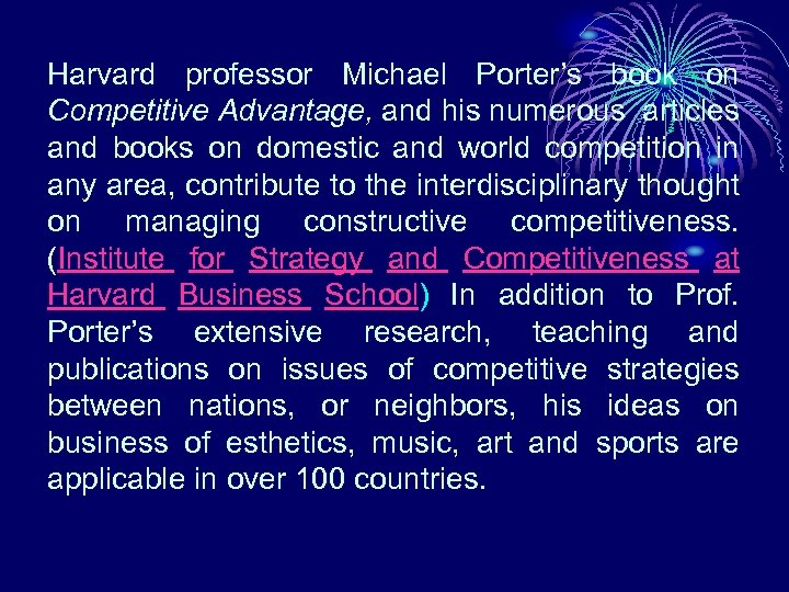 Harvard professor Michael Porter's book on Competitive Advantage, and his numerous articles and books