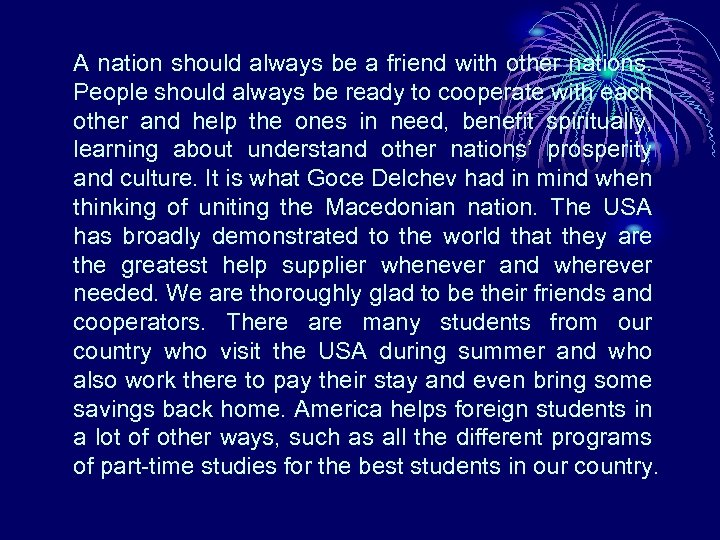 A nation should always be a friend with other nations. People should always be