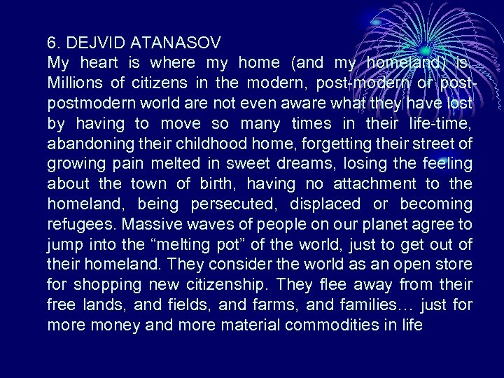 6. DEJVID ATANASOV My heart is where my home (and my homeland) is. Millions