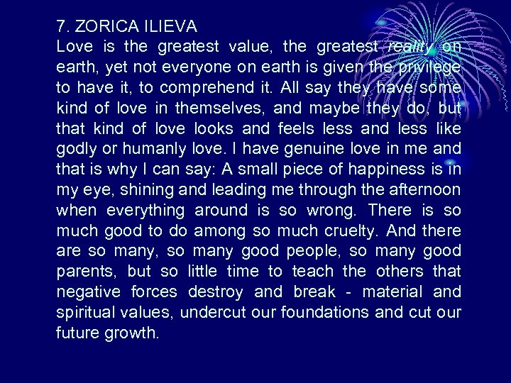 7. ZORICA ILIEVA Love is the greatest value, the greatest reality on earth, yet