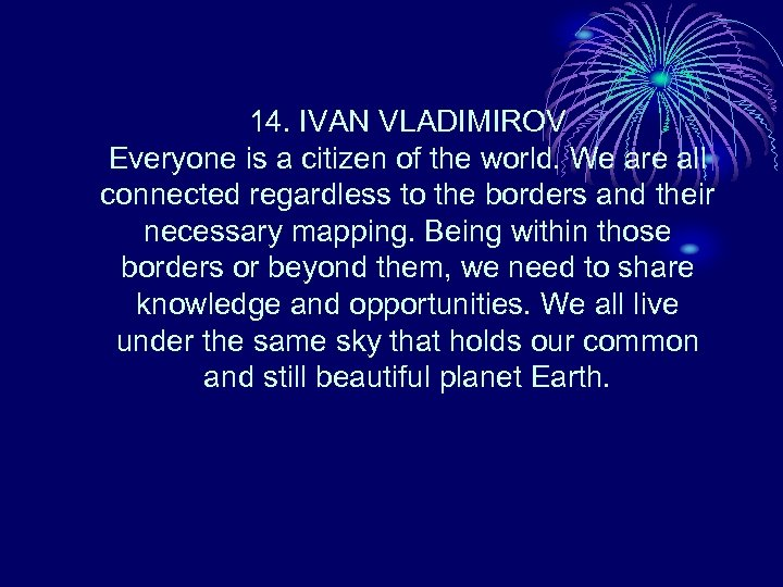 14. IVAN VLADIMIROV Everyone is a citizen of the world. We are all connected