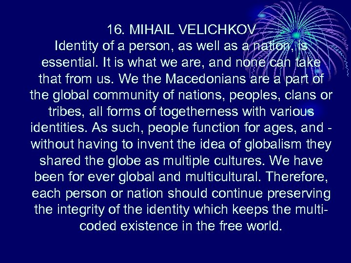 16. MIHAIL VELICHKOV Identity of a person, as well as a nation, is essential.