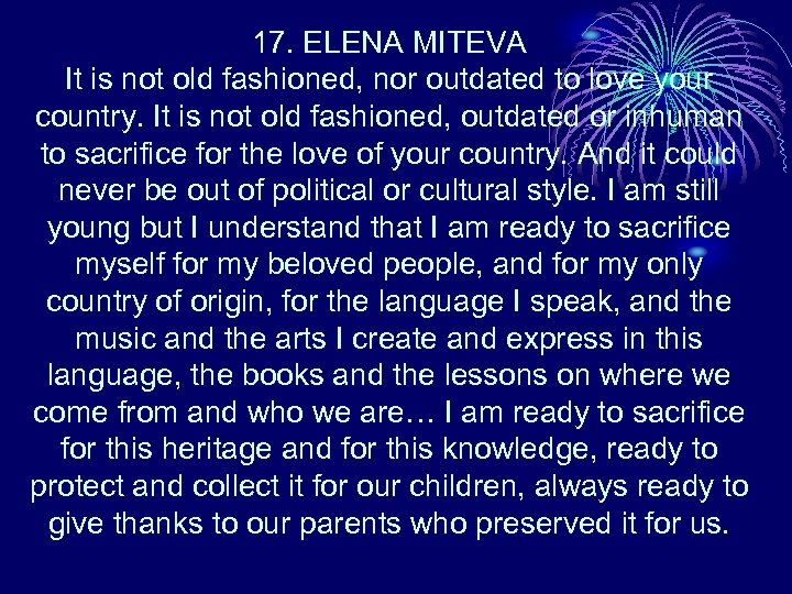 17. ELENA MITEVA It is not old fashioned, nor outdated to love your country.