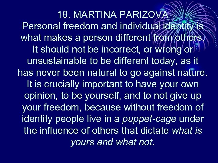 18. MARTINA PARIZOVA Personal freedom and individual identity is what makes a person different