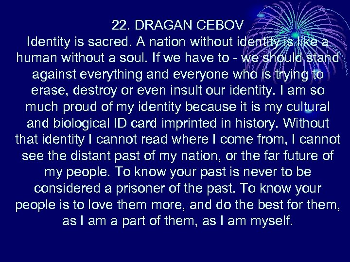 22. DRAGAN CEBOV Identity is sacred. A nation without identity is like a human