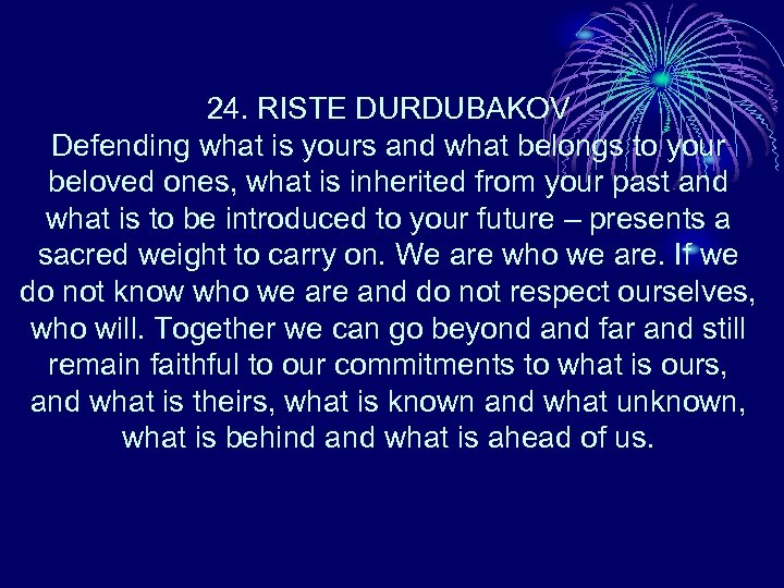 24. RISTE DURDUBAKOV Defending what is yours and what belongs to your beloved ones,