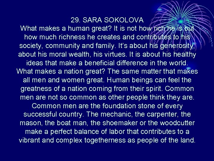 29. SARA SOKOLOVA What makes a human great? It is not how rich he