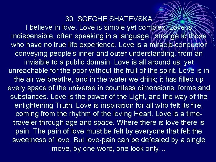 30. SOFCHE SHATEVSKA I believe in love. Love is simple yet complex. Love is