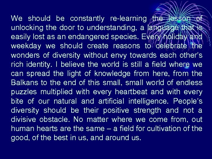 We should be constantly re-learning the lesson of unlocking the door to understanding, a