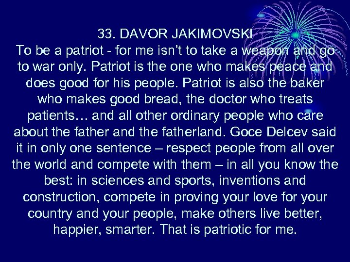 33. DAVOR JAKIMOVSKI To be a patriot - for me isn't to take a