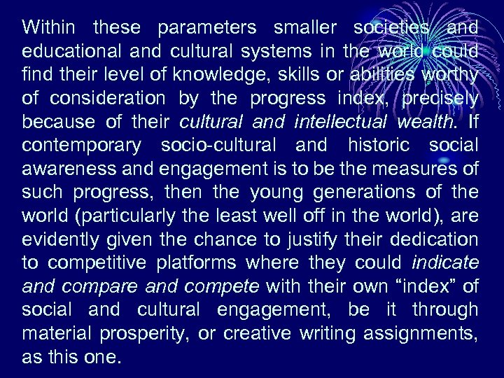 Within these parameters smaller societies and educational and cultural systems in the world could