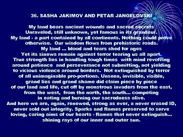 36. SASHA JAKIMOV AND PETAR JANGELOVSKI My land bears ancient wounds and sacred secrets