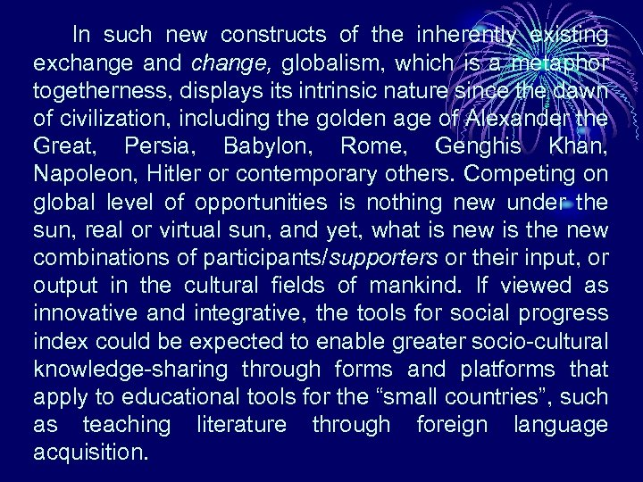 In such new constructs of the inherently existing exchange and change, globalism, which is