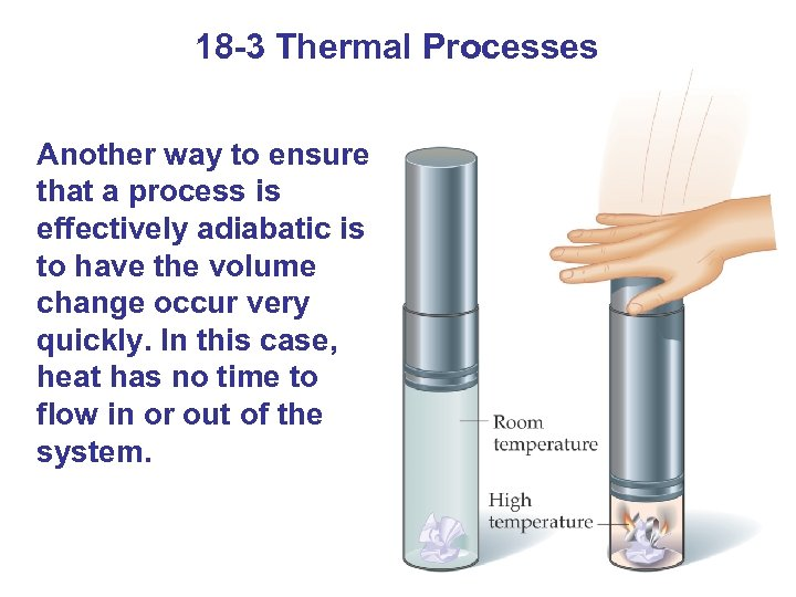 18 -3 Thermal Processes Another way to ensure that a process is effectively adiabatic