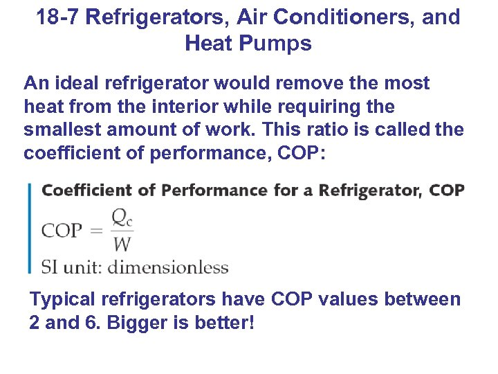 18 -7 Refrigerators, Air Conditioners, and Heat Pumps An ideal refrigerator would remove the