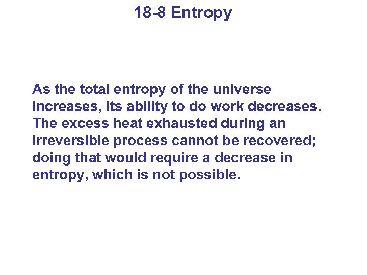 18 -8 Entropy As the total entropy of the universe increases, its ability to