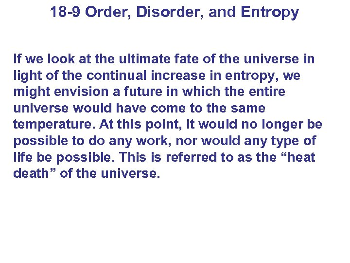 18 -9 Order, Disorder, and Entropy If we look at the ultimate fate of