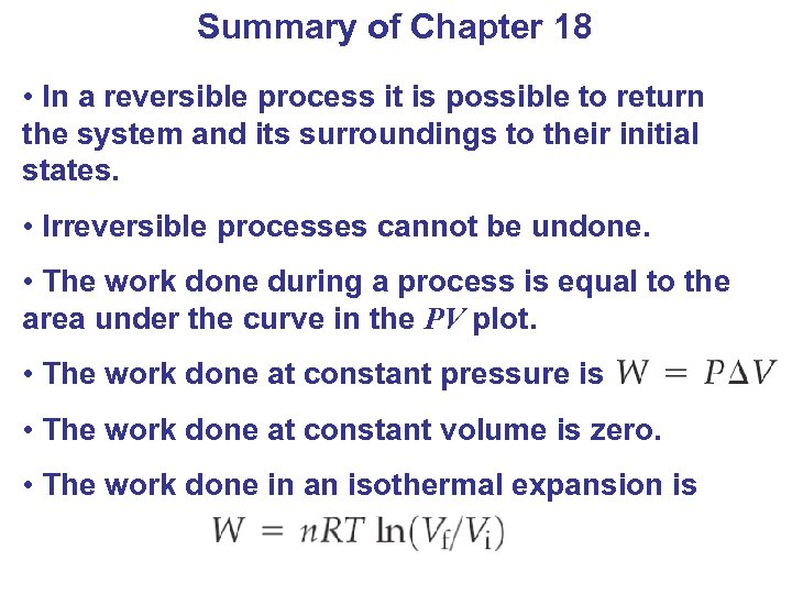 Summary of Chapter 18 • In a reversible process it is possible to return