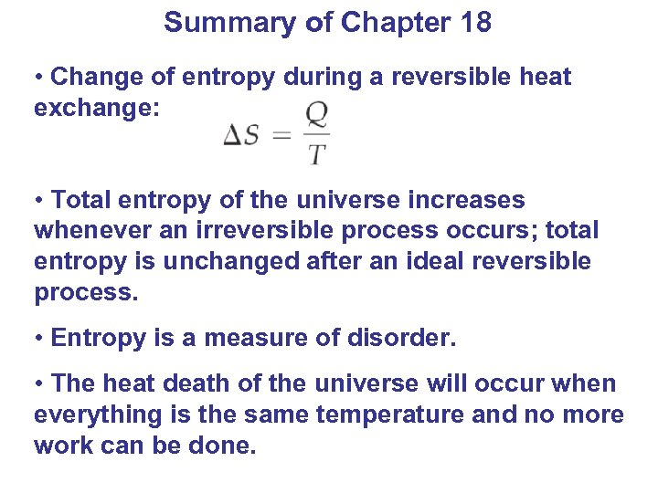 Summary of Chapter 18 • Change of entropy during a reversible heat exchange: •