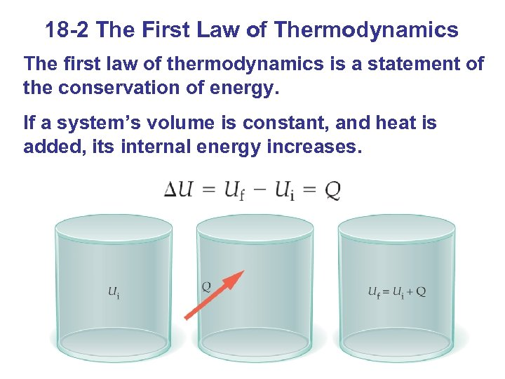 18 -2 The First Law of Thermodynamics The first law of thermodynamics is a