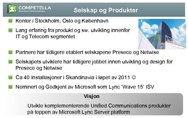 Selskap og Produkter Kontor i Stockholm, Oslo og København Lang erfaring fra produkt og