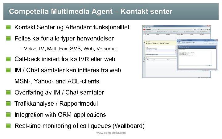 Competella Multimedia Agent – Kontakt senter Kontakt Senter og Attendant funksjonalitet Felles kø for