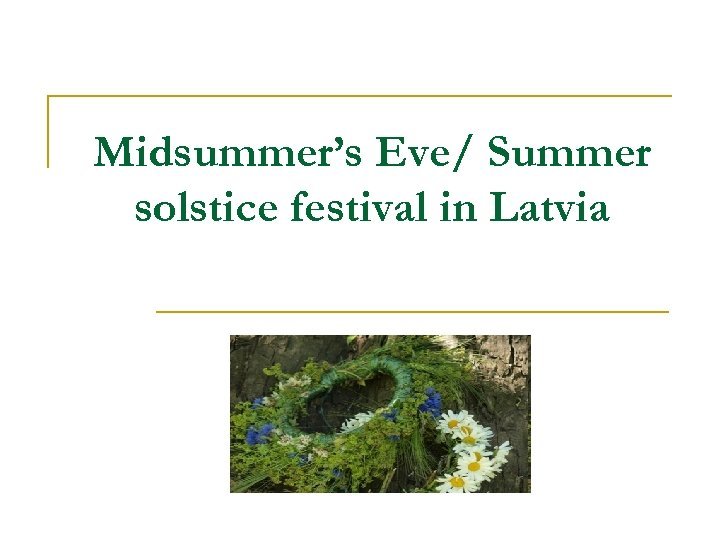 Midsummer's Eve/ Summer solstice festival in Latvia
