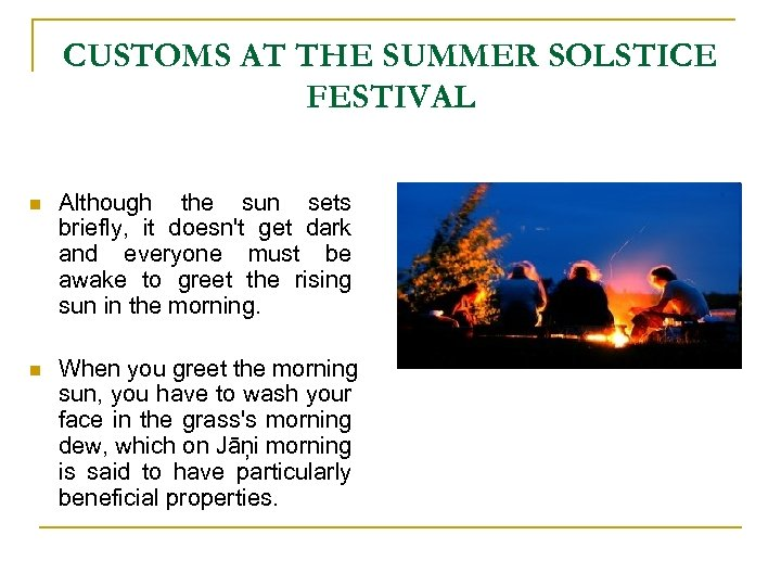 CUSTOMS AT THE SUMMER SOLSTICE FESTIVAL n Although the sun sets briefly, it doesn't
