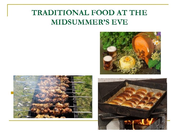TRADITIONAL FOOD AT THE MIDSUMMER'S EVE n Cheese, traditional pie filled with meat and
