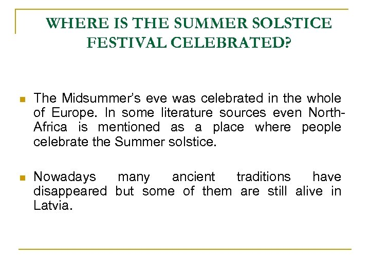 WHERE IS THE SUMMER SOLSTICE FESTIVAL CELEBRATED? n The Midsummer's eve was celebrated in
