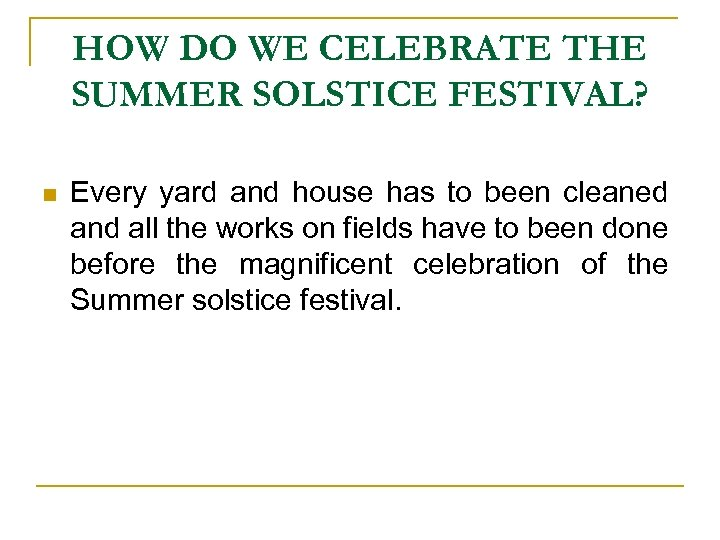 HOW DO WE CELEBRATE THE SUMMER SOLSTICE FESTIVAL? n Every yard and house has
