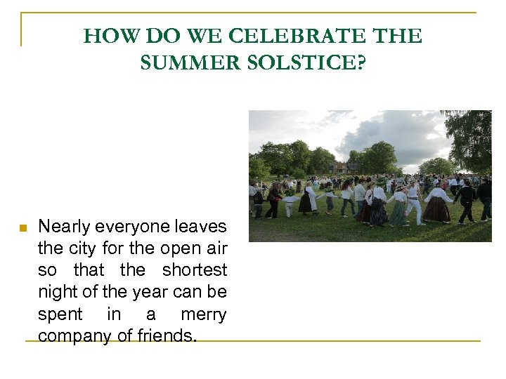 HOW DO WE CELEBRATE THE SUMMER SOLSTICE? n Nearly everyone leaves the city for