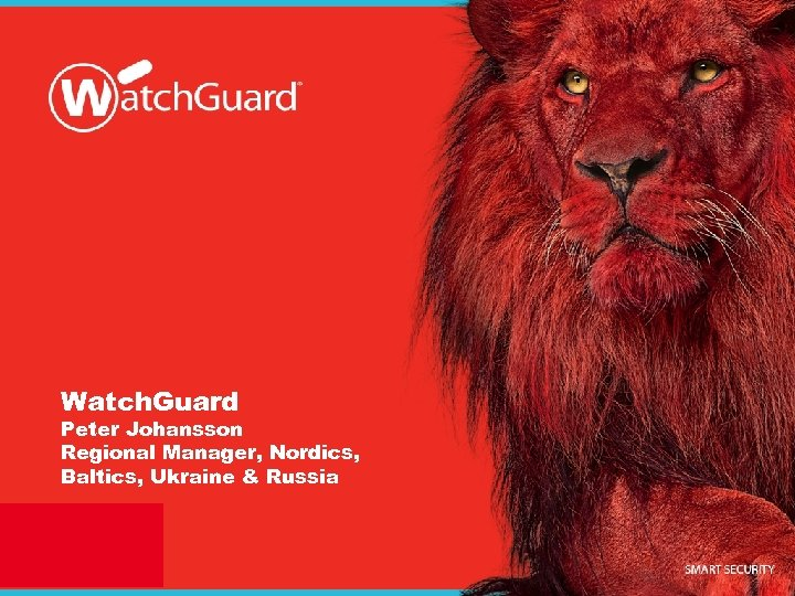 Watch. Guard Peter Johansson Regional Manager, Nordics, Baltics, Ukraine & Russia