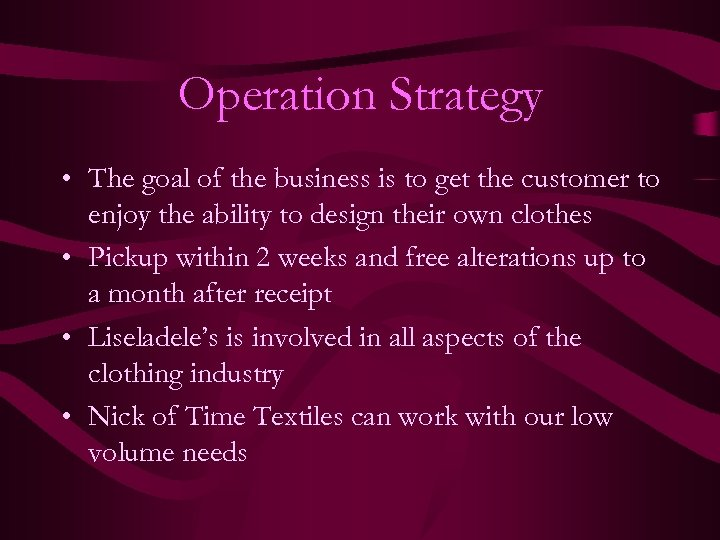 Operation Strategy • The goal of the business is to get the customer to
