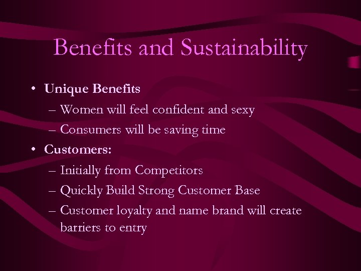 Benefits and Sustainability • Unique Benefits – Women will feel confident and sexy –