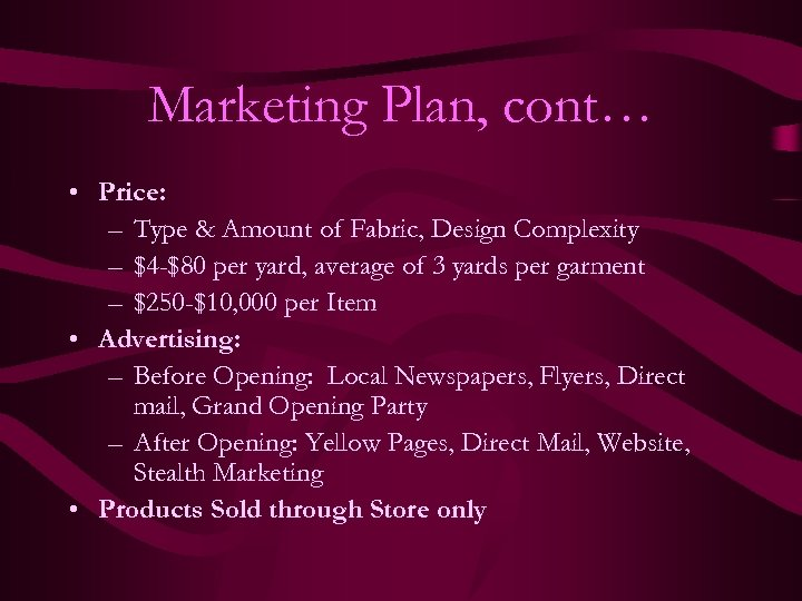 Marketing Plan, cont… • Price: – Type & Amount of Fabric, Design Complexity –