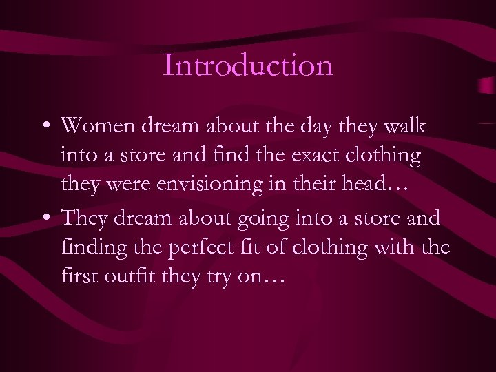 Introduction • Women dream about the day they walk into a store and find